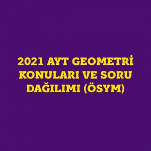 2021 AYT GEOMETRİ KONULARI VE  SORU DAĞILIM TABLOSU