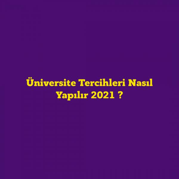 Üniversite Tercihleri Nasıl Yapılır 2021 ? YKS Tercihleri ve Fazlası