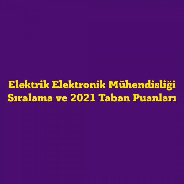 2021 Elektrik Elektronik Mühendisliği Taban Puanları ve Sıralamaları