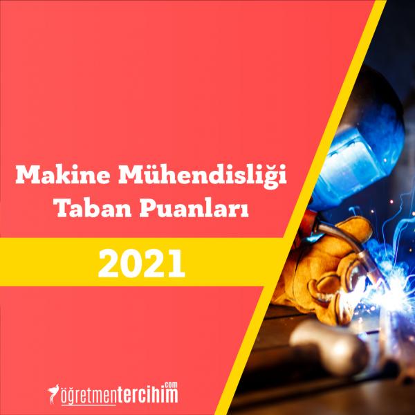 Makine Mühendisliği Taban Puanları 2021 ve Sıralamalar